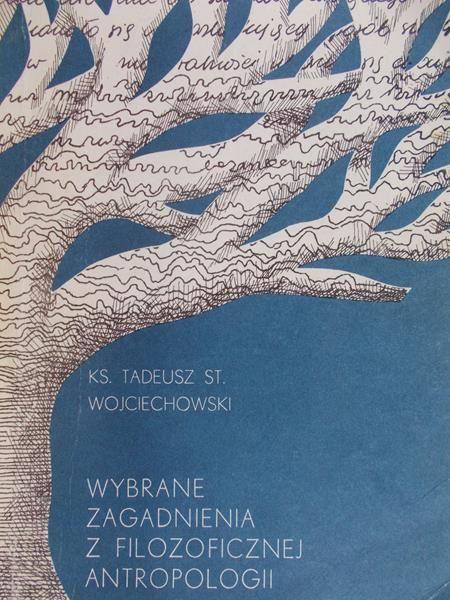 Wojciechowski Tadeusz - Wybrane zagadnienia z filozoficznej antropologii