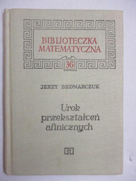 Bednarczyk Jerzy - Urok przekształceń afinicznych