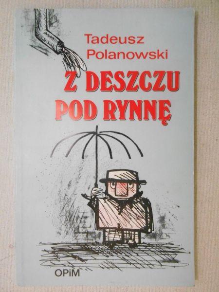 Tadeusz Polanowski - Z deszczu pod rynnę