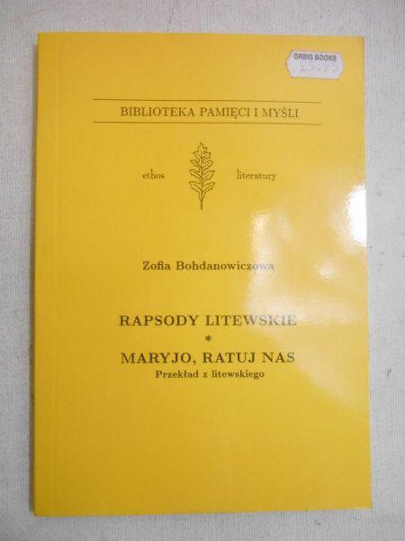 Bohdanowiczowa Zofia - Rapsody litewskie. Maryjo, ratuj nas