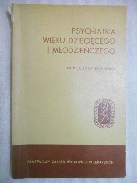 Szymańska Zofia - Psychiatria wieku dziecięcego i młodzieńczego