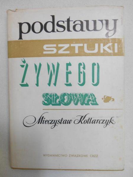 Kotlarczyk Mieczysław - Podstawy sztuki żywego słowa