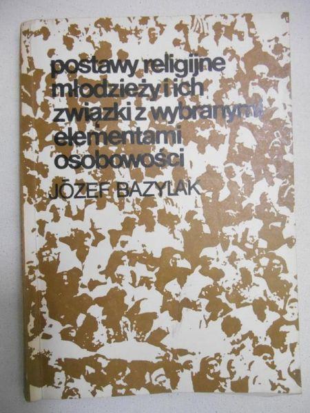 Bazylak Józef - Postawy religijne młodzieży i ich związki z wybranymi elementami osobowości