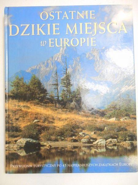 Holling Dwight (red.) - Ostatnie dzikie miejsca w Europie