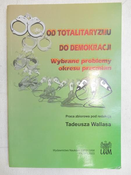 Wallas Tadeusz (red.) - Od totalitaryzmu do demokracji