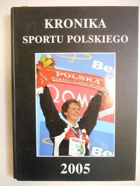 Chruścicki Bogdan (red.) - Kronika sportu polskiego 2005