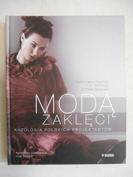 Ziółkowska Agnieszka - Modą zaklęci : antologia polskich projektantów