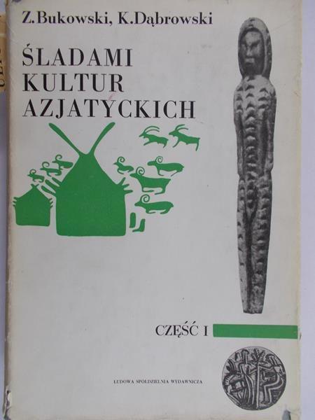 Bukowski Zbigniew - Śladami kultur azjatyckich, Część I