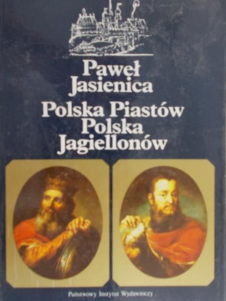Paweł Jasienica - Polska Piastów. Polska Jagiellonów