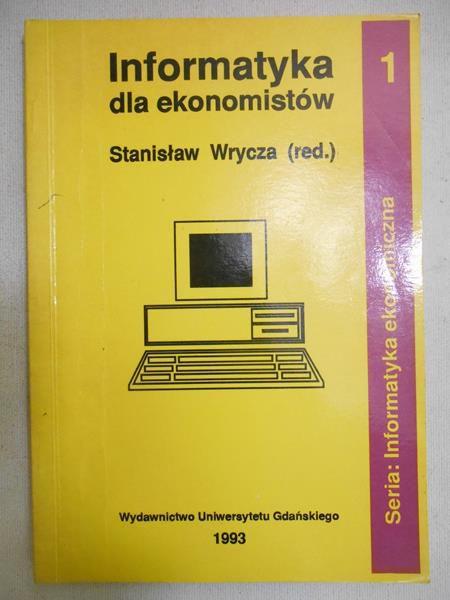 Wrycza Stanisław (red.) - Informatyka dla ekonomistów