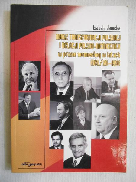 Janicka Izabela - Obraz transformacji polskiej i relacji polsko-niemieckiej w prasie niemieckiej w latach 1989/90-1998