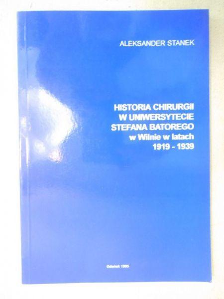 Stanek Aleksander - Historia chirurgii w Uniwersytecie Stefana Batorego w Wilnie w latach 1919-1939