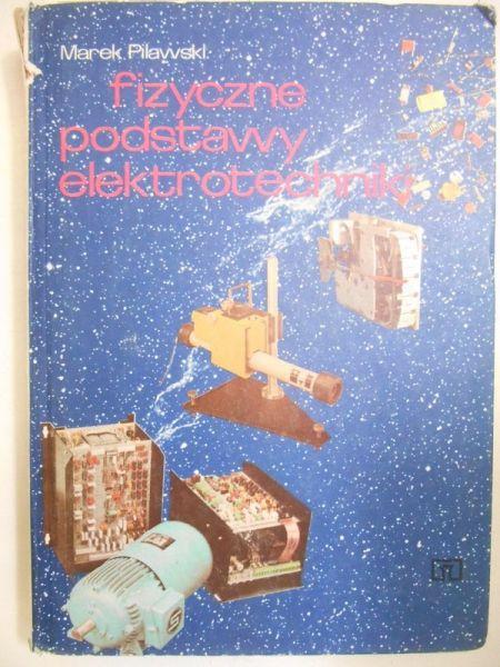 Pilawski Marek - Fizyczne podstawy elektrotechniki