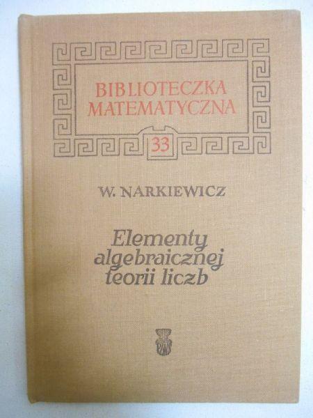 Narkiewicz Władysław - Elementy algebraicznej teorii liczb