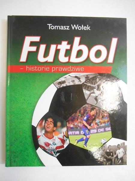 Wołek Tomasz - Futbol. Historie prawdziwe