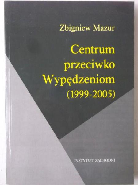 Mazur Zbigniew - Centrum przeciwko Wypędzeniom (1999-2005)