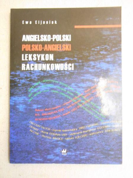 Eljasiak Ewa - Angielsko-polski, polsko- angielski leksykon rachunkowości