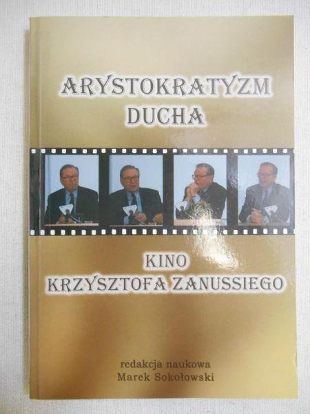 Sokołowski Marek (red.) - Arystokratyzm ducha. Kino Krzysztofa Zanussiego