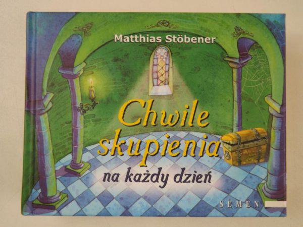 Stobener Matthias - Chwile skupienia na każdy dzień