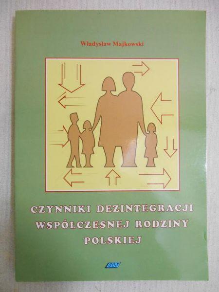 Majkowski Władysław - Czynniki dezintegracji współczesnej rodziny polskiej : studium socjologiczne