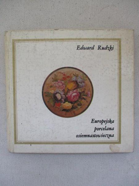 Rudzki Edward - Europejska porcelana osiemnastowieczna