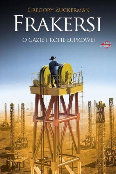Zuckerman Gregory - Frakersi. O gazie i ropie łupkowej