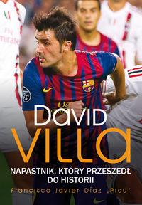 Diaz Francisco Javier - David Villa Napastnik który przeszedł do historii