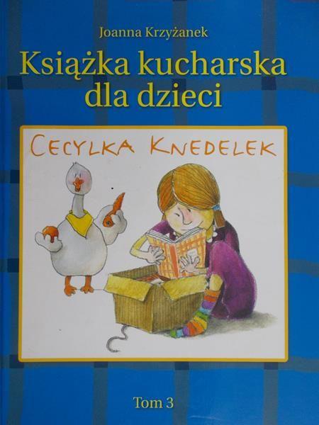 Krzyżanek Joanna - Cecylka Knedelek, czyli książka kucharska dla dzieci. Tom 3