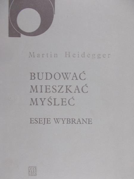 Heidegger Martin - Budować, mieszkać, myśleć. Eseje wybrane
