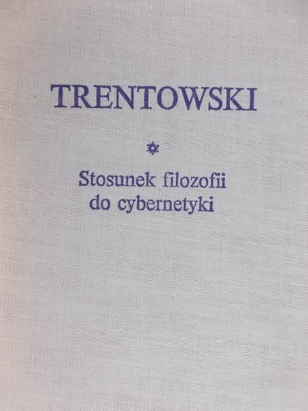 Trentowski Bronisław -  Stosunek filozofii do cybernetyki. BKF