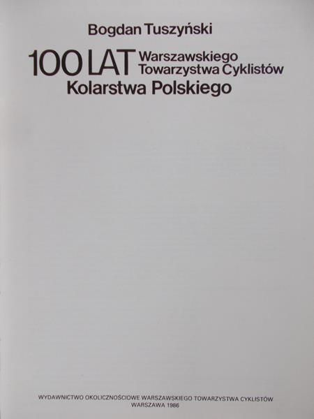 Tuszyński Bogdan - 100 lat Warszawskiego Towarzystwa Cyklistów Kolarstwa Polskiego