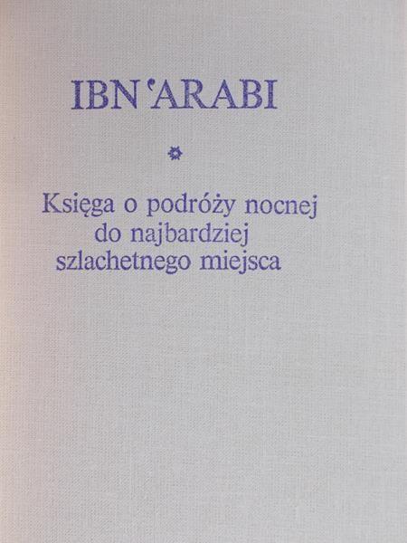 Ibn 'Arabi - Księga o podróży nocnej do najbardziej szlachetnego miejsca