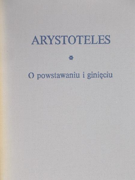 Arystoteles - O powstaniu i ginięciu
