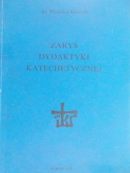 Kubiak Władysław - Zarys dydaktyki katechetycznej