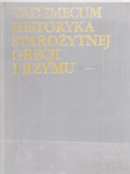 Wipszycka Ewa (red.) - Vademecum historyka starożytnej Grecji i Rzymu, Tom I