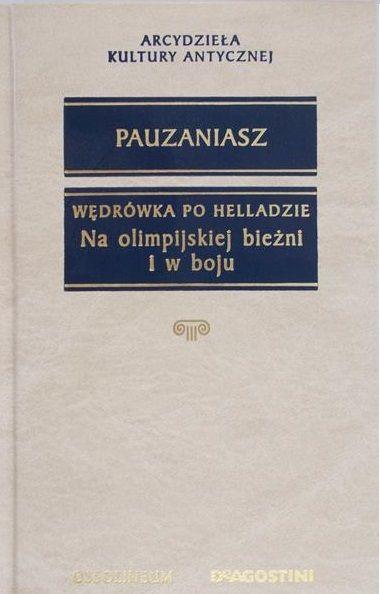 Pauzaniasz - Wędrówka po Helladzie. Na olimpijskiej bieżni i w boju