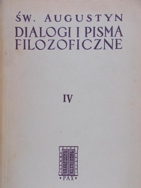 Św. Augustyn - Dialogi i pisma filozoficzne Tom IV