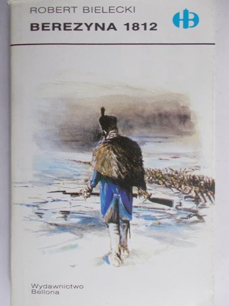 Bielecki Robert - Berezyna 1812