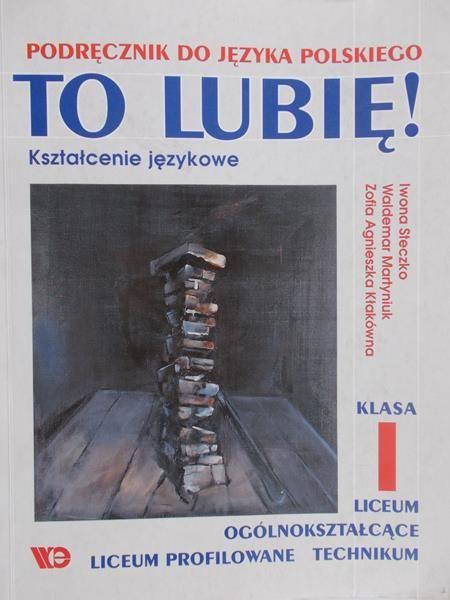fdfda8dd6bc735 Steczko Iwona - To lubię! Podręcznik do języka polskiego, klasa I, liceum  ogólnokształcące