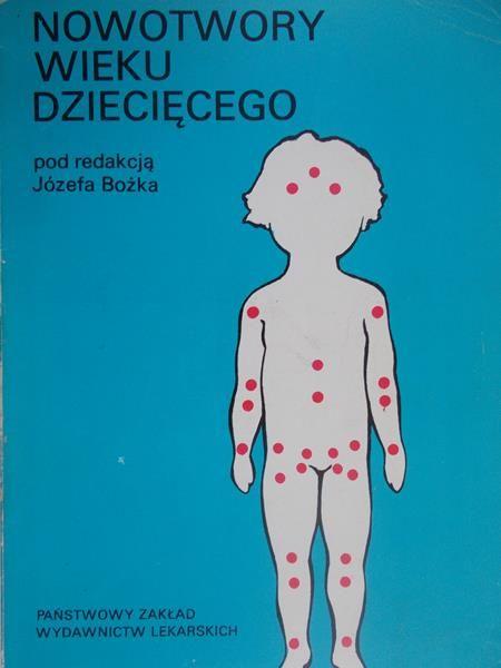 Józef Bożek (red.) - Nowotwory wieku dziecięcego