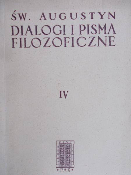 Św. Augustyn - Dialogi i pisma filozoficzne, Tom IV