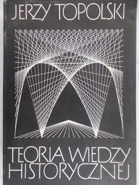 Topolski Jerzy - Teoria wiedzy historycznej