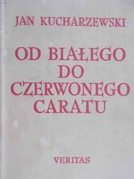 Kucharzewski Jan - Od białego do czerwonego caratu