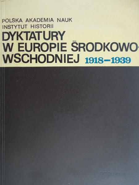 Żarnowski Janusz (red.) - Dyktatury w Europie Środkowo-Wschodniej 1918-1939