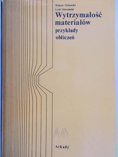 Orłowski Wiktor - Wytrzymałość materiałów. Przykłady obliczeń