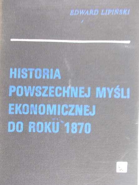 Lipiński Edward - Historia powszechnej myśli ekonomicznej do roku 1870