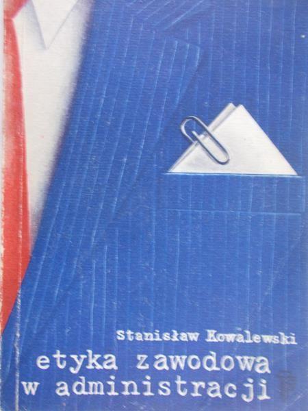 Kowalewski Stanisław - Etyka zawodowa w administracji