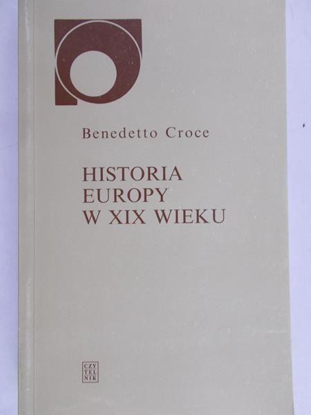Croce Benedetto - Historia Europy w XIX wieku