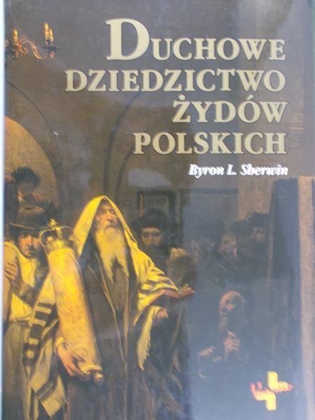 Sherwin Byron L. - Duchowe dziedzictwo Żydów polskich