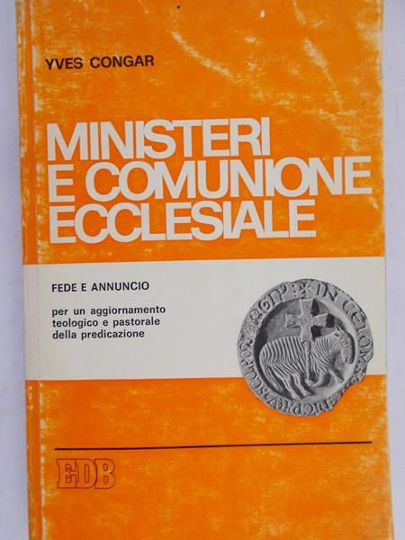 Congar Yves - Ministeri e comunione ecclesiale
